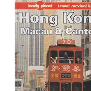 Hong Kong, Macau and Canton (Lonely Planet Travel Survival Kit)