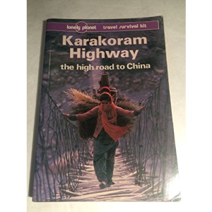 Karakoram Highway: The High Road to China (Lonely Planet Travel Survival Kit)