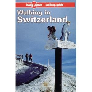 Walking in Switzerland (Lonely Planet Walking Guide)
