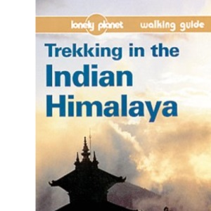 Trekking in the Indian Himalaya (Lonely Planet Walking Guide)
