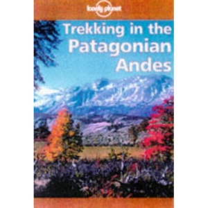 Trekking in the Patagonian Andes (Lonely Planet Walking Guide)