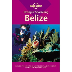 Lonely Planet : Diving and Snorkeling Guide to Belize