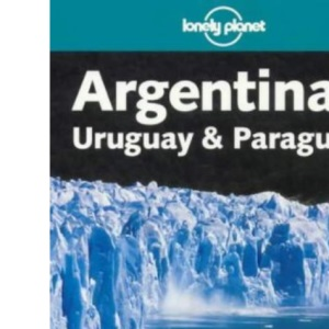 Lonely Planet : Argentina, Uruguay and Paraguay