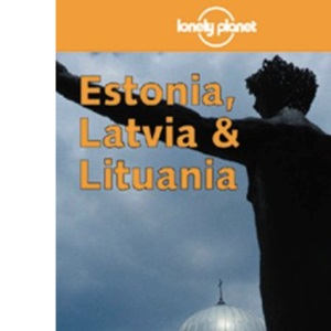 Estonia, Latvia and Lithuania (Lonely Planet Country Guide)