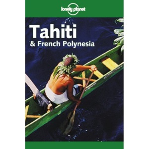 Tahiti and French Polynesia (Lonely Planet Country Guide)