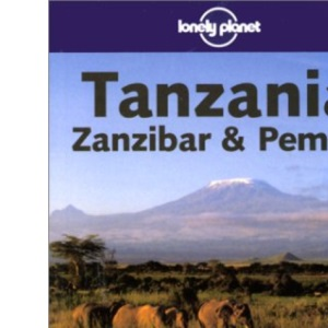 Tanzania, Zanzibar and Pemba (Lonely Planet Read This First)