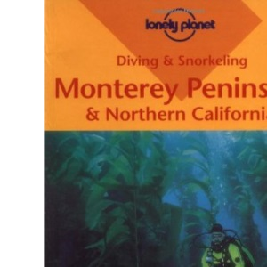 Monterey Peninsula and Northern California (Lonely Planet Diving and Snorkeling Guides)