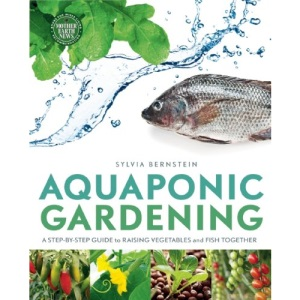 Aquaponic Gerdening: A Step-by-Step Guide to Raising Vegetables & Fish Together