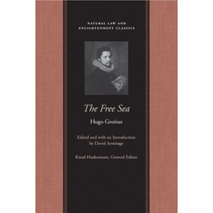 The Free Sea: With William Welwod's Critique and Grotius's Reply (Natural Law and Enlightenment Classics)