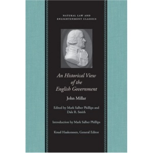 An Historical View of the English Government: From the Settlement of the Saxons in Britain to the Revolution in 1688 (Natural Law and Enlightenment Classics)