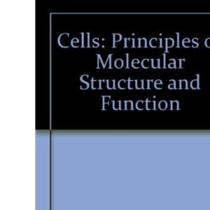 Cells: Principles of Molecular Structure and Function