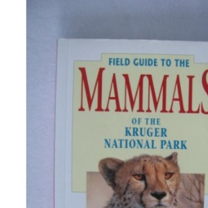 Field Guide to the Mammals of the Kruger National Park (Field Guide Series)