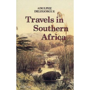 Adulphe Delegorgue's Travels in Southern Africa: v. 1 (Killie Campbell Africana Library Publications)