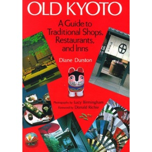 Old Kyoto: A Guide to Traditional Shops, Restaurants and Inns