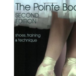The Pointe Book: Shoes, Training and Technique