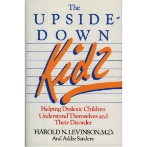 Upside-Down Kids: Helping Dyslexic Children Understand Themselves and Their Disorder