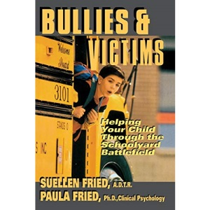Bullies and Victims: Helping Your Child Survive the Schoolyard Battlefield
