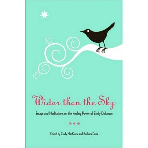 Wider Than the Sky: Essays and Meditations on the Healing Power of Emily Dickinson (Literature & Medicine Series): 11 (Literature and Medicine Series)