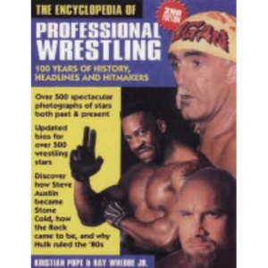The Encyclopedia of Professional Wrestling: 100 Years of History, Headlines and Hitmakers