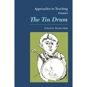 Approaches to Teaching Grass's the Tin Drum (Approaches to Teaching World Literature)