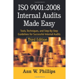ISO 9001:2008 Internal Audits Made Easy: Tools, Techniques, and Step-by-Step Guidelines for Successful Internal Audits
