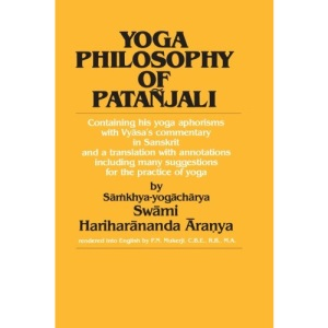 Yoga Philosophy of Patanjali: Containing His Yoga Aphorisms with Commentary by Vyasa and Annotations and Copious Hints on the Practice of Yoga