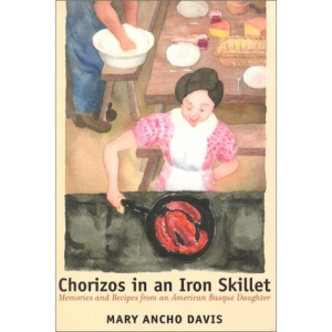 Chorizos in an Iron Skillet: Memories and Recipes from an American Basque Daughter (Basque) (Basque Series)