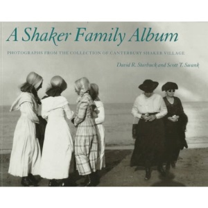 A Shaker Family Album: Photographs from the Collection of Canterbury Shaker Village