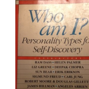 Who am I: Personality Types for Self Discovery (A New Consciousness Reader)