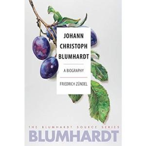 Johann Christoph Blumhardt: A Biography: 1 (The Blumhardt Source Series)