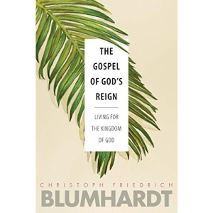 The Gospel of God's Reign: Living for the Kingdom of God: 3 (The Blumhardt Source Series)