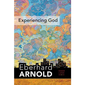 Experiencing God: Inner Land--A Guide into the Heart of the Gospel, Volume 3 (Eberhard Arnold Centennial Editions)