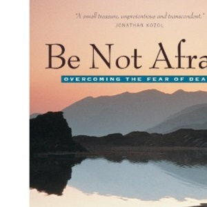 Be Not Afraid: Life, Death and Eternity