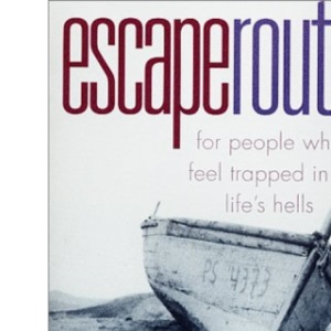 Escape Routes: For People Who Feel Trapped in Life's Hells