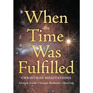 When the Time Was Fulfilled: Christmas Meditations: 1