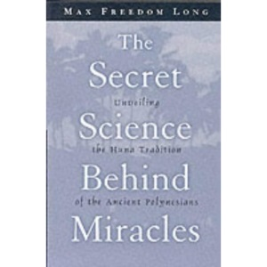Secret Science Behind Miracles: Unveiling the Huna Tradition of the Ancient Polynesians