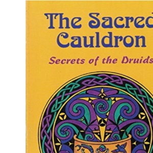 The Sacred Cauldron: Secrets of the Druids (Llewellyn's World Magic Series)