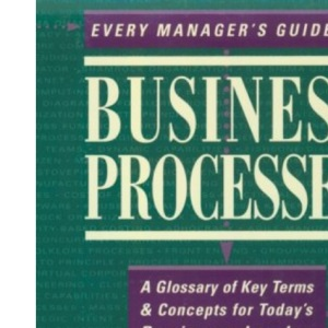 Every Manager's Guide to Business Processes: A Glossary of Key Terms and Concepts for Today's Business Leader