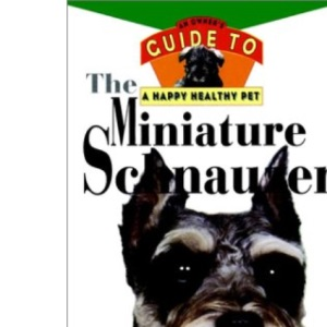 The Miniature Schnauzer (Owner's Guide to a Happy, Healthy Pet)