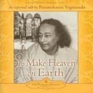 To Make Heaven on Earth: An Informal Talk by Paramahansa Yogananda (Collector's Series No. 7)