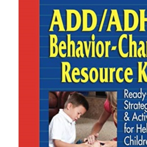 Add/ADHD Behavior-Change Resource Kit: Ready--to--Use Strategies & Activities for Helping Children with Attention Deficit Disorder