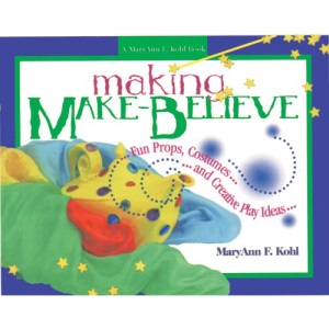 Making Make-believe: Fun Props, Costumes and Creative Play Ideas (A MaryAnn F. Kohl book)