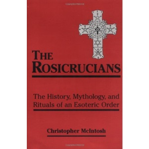 The Rosicrucians: The History, Mythology and Rituals of an Occult Order