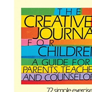 The Creative Journal for Children: A Guide for Parents, Teachers, and Counselors