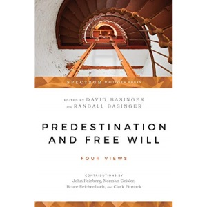 Predestination & Free Will: Four Views of Divine Sovereignty and Human Freedom (Spectrum Multiview Book Series)