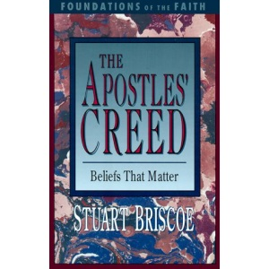 The Apostles' Creed: Beliefs That Matter (Foundations of the faith)