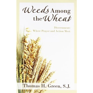 Weeds Among the Wheat - Discernment: Where Prayer and Action Meet