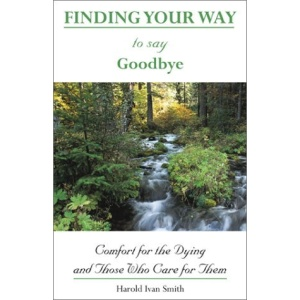 Finding Your Way to Say Goodbye: Comfort for the Dying and Those Who Care for Them