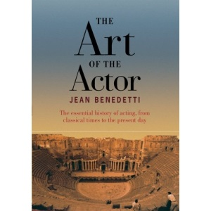Art of the Actor, The: The Essential History of Acting from Classical Times to the Present Day
