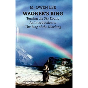 Wagner's Ring: Turning the Sky Around, An Introduction to The Ring of the Nibelung